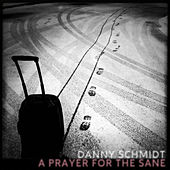 A Prayer for the Sane by Danny Schmidt