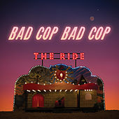 The Ride de Bad Cop Bad Cop