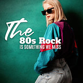 The 80s Rock Is Something We Miss by Various Artists