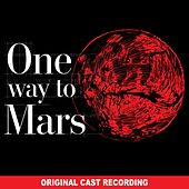 One Way to Mars (Original Cast Recording) by Timothy Vallier