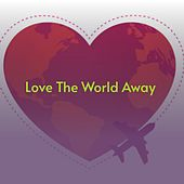 Love the World Away van Barry Mann, The Inticers, The Barry Sisters, Sandy Nelson, Miklós Rózsa, Neal Hefti, The Bossa Three, Glen Campbell, Elizete Cardoso, The Furys, WILLIAMS HANK JR, Ace Cannon, The Silhouettes