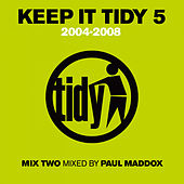 Keep It Tidy 5: 2004 - 2008 von Paul Maddox