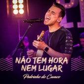 Não Tem Hora Nem Lugar (Ao Vivo) by Pedrinho