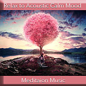 Relax to Acoustic Calm Mood by Meditation Music
