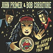The Gypsy Woman Told Me van John Primer