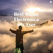 Best Happy Electronica Mix Ever by Various Artists
