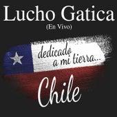 Lucho Gatica: Dedicado a Mi Tierra... Chile (En Vivo) de Lucho Gatica