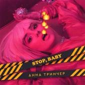 Stop, Baby by Анна Тринчер