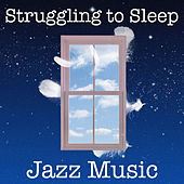 Struggling to Sleep Jazz Music by Various Artists