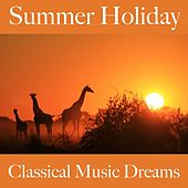 Summer Holiday: Classical Music Dreams - The Best Music For Relaxation by Philharmonia Orchestra, Herbert von Karajan, Bernard Walton, Boston Symphony Orchestra, Charles Munch, Kammerorchester Karl Richter, Karl Richter, Philadelphia Orchestra, Eugene Ormandy, Berliner Philharmoniker, Chicago Symphony Orchestra, Fritz Reiner