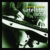 Ardent Worship: Satellite Soul Live di Satellite Soul