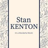 It's a Wonderful World: Stan Kenton by Stan Kenton