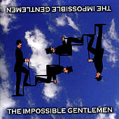 The Impossible Gentlemen by The Impossible Gentlemen