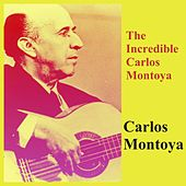 The Incredible Carlos Montoya by Carlos Montoya