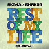 Rest Of My Life (Rollout Mix) by Sigma