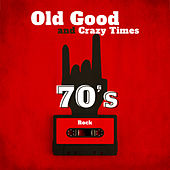 Old Good and Crazy Times - 70's Rock by Various Artists