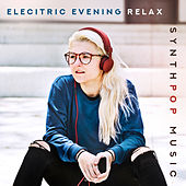 Elecitric Evening Relax – Synthpop Music by Various Artists