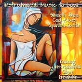 Instrumental Music To Love, Smooth Jazz Cool Blues Spanish Guitar for Massage, Dinner Party, Intimate Moments... by Relaxing Instrumental Jazz Ensemble