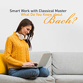 Smart Work with Classical Master - What Do You Know about Bach? de Various Artists