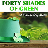 Forty Shades Of Green St Patrick's Day Music by Various Artists