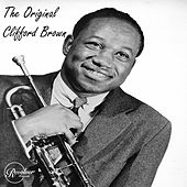 The Original Clifford Brown by Clifford Brown