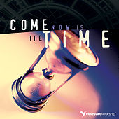 Come Now Is the Time by Vineyard Worship