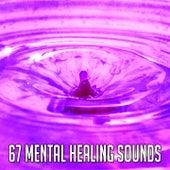 67 Mental Healing Sounds von Entspannungsmusik