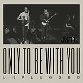 Only To Be With You (Unplugged) van Judah & the Lion