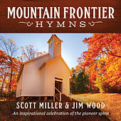 Mountain Frontier Hymns: An Inspirational Celebration Of The Pioneer Spirit by Scott Miller