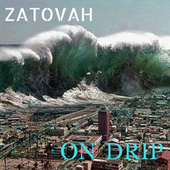 ON DRIP by Zatovah