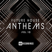 Future House Anthems, Vol. 10 by Various Artists