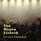 Von Wegen Lisbeth - Live in der Columbiahalle Teil 1 von Von Wegen Lisbeth