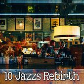 10 Jazzs Rebirth by Chillout Lounge