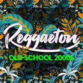 Reggaeton Old School 2000s de Various Artists