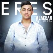 Eres by El Alacrán De La Sierra
