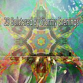 29 Bolstered by Stormy Evenings by Rain Sounds and White Noise