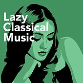 Lazy Classical Music by Various Artists