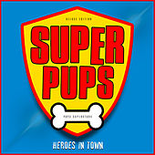 Super Pups: Heroes in Town (Deluxe Edition) de Pups Superstars