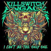 I Can't Be the Only One (Alternate Edit) von Killswitch Engage