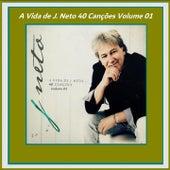 A Vida de J Neto 40 Canções, Vol. 1 de J. Neto