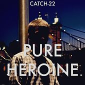 Pure Heroine de Catch 22
