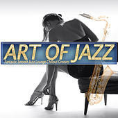Art Of Jazz (Fantastic Smooth Jazz Lounge Chillout Grooves) by Various Artists