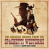 The Greatest Themes from the Spaghetti Westerns by London Music Works