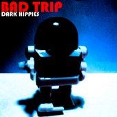 Bad Trip by Dark Hippies