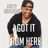 I Got It from Here by Coffey Anderson