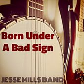 Born Under a Bad Sign by Jesse Mills Band