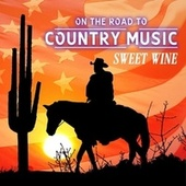 On the Road to Country Music de Sweet Wine