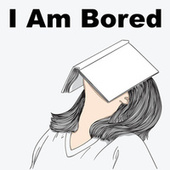 I Am Bored von Various Artists