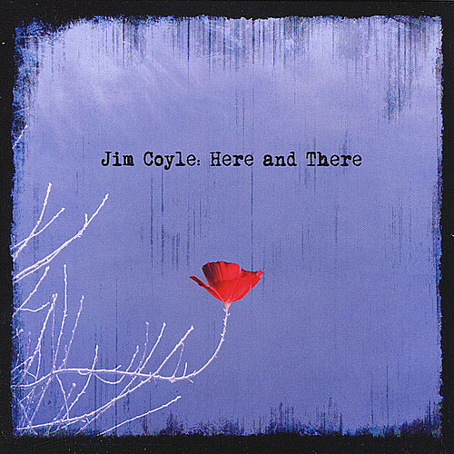Here and There by Jim Coyle