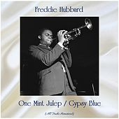 One Mint Julep / Gypsy Blue (All Tracks Remastered) von Freddie Hubbard